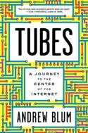 Tubes: A Journey to the Center of the Internet - Andrew Blum