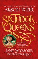 Jane Seymour, The Haunted Queen - Alison Weir