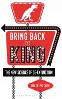 Bring Back the King: The New Science of De-extinction - Helen Pilcher
