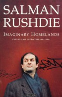 Imaginary Homelands: Essays and Criticism 1981-1991 - Salman Rushdie