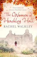 The Women of Heachley Hall - Rachel Walkley
