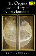 The Origins and History of Consciousness (Bollingen Series, 42) - Erich Neumann, C.G. Jung