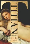 Titian: His Life - Sheila Hale
