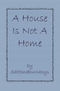 A House Is Not A Home - Saltandburnboys
