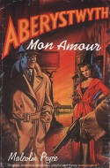 Aberystwyth Mon Amour - Malcolm Pryce