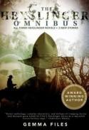 The Hexslinger Omnibus - Gemma Files