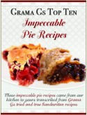 Grama Gs Top Ten: Impeccable Pie Recipes - Rose Taylor