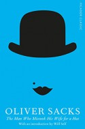 The Man Who Mistook His Wife for a Hat: Picador Classic - Oliver Sacks, Will Self