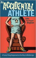 An Accidental Athlete: A Funny Thing Happened on the Way to Middle Age - John Bingham