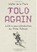 Told Again: Old Tales Told Again (Oddly Modern Fairy Tales) - Walter De La Mare, A.H. Watson, Philip Pullman