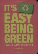 It's Easy Being Green: A Handbook for Earth-Friendly Living - Crissy Trask