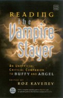Reading the Vampire Slayer: The Complete, Unofficial Guide to 'Buffy' and 'Angel' - Roz Kaveney