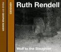 Wolf to the Slaughter - Ruth Rendell, George Baker
