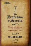 The Professor of Secrets: Mystery, Medicine, and Alchemy in Renaissance Italy - William Eamon