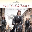 Call the Midwife: A Memoir of Birth, Joy, and Hard Times - Jennifer Worth, Nicola Barber