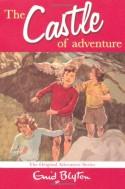 The Castle of Adventure - Enid Blyton