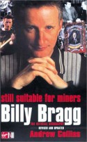 Billy Bragg: Still Suitable for Miners: The Official Biography - Andrew Collins