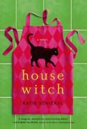 Housewitch: A Novel - Katie Schickel
