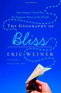 The Geography of Bliss: One Grump's Search for the Happiest Places in the World - Eric Weiner