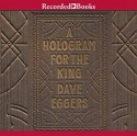 A Hologram for the King - Dave Eggers, Dion Graham