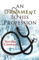 AN ORNAMENT TO HIS PROFESSION - Neville Conway