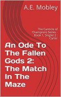 An Ode To The Fallen Gods 2: The Match In The Maze: The Canticle of Champions Series - Book 1, Singlet 2 : Carter (The Canticle of Champions Series, Book 1: An Ode To The Fallen Gods) - A.E. Mobley