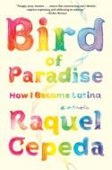 Bird of Paradise: How I Became Latina - Raquel Cepeda