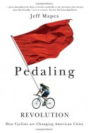 Pedaling Revolution: How Cyclists Are Changing American Cities - Jeff Mapes