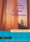 Tales from the Expat Harem: Foreign Women in Modern Turkey - Anastasia M. Ashman, Jennifer Eaton Gokmen, Jessica J.J. Lutz