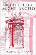 The Architecture of Michelangelo - James S. Ackerman