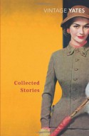 The Collected Stories of Richard Yates - Richard Yates