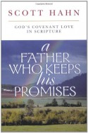 A Father Who Keeps His Promises: God's Covenant Love in Scripture - Scott Hahn
