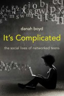 It's Complicated: The Social Lives of Networked Teens - Danah Boyd