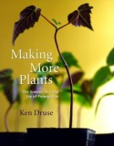 Making More Plants: The Science, Art, and Joy of Propagation - Ken Druse