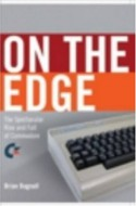 On the Edge: The Spectacular Rise and Fall of Commodore - Brian Bagnall