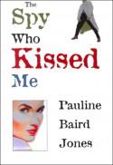 Spy Who Kissed Me - Pauline Baird Jones