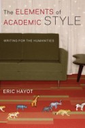The Elements of Academic Style: Writing for the Humanities - Eric Hayot