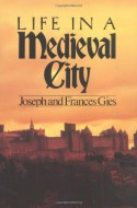 Life in a Medieval City - Frances Gies, Joseph Gies