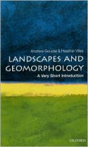 Landscapes and Geomorphology: A Very Short Introduction - Andrew S. Goudie, Heather A. Viles