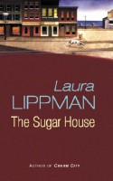 The Sugar House - Laura Lippman