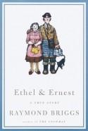 Ethel and Ernest: A True Story - Raymond Briggs