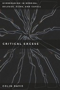 Critical Excess: Overreading in Derrida, Deleuze, Levinas, Žižek and Cavell - Colin Davis