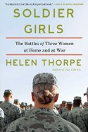 Soldier Girls: The Battles of Three Women at Home and at War - Helen Thorpe