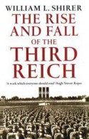Rise And Fall Of The Third Reich - William L. Shirer