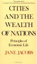 Cities and the Wealth of Nations - Jane Jacobs