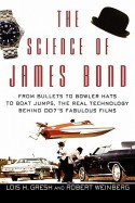 The Science of James Bond: From Bullets to Bowler Hats to Boat Jumps, the Real Technology Behind 007's Fabulous Films - Lois H. Gresh, Robert E. Weinberg