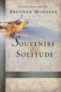 Souvenirs of Solitude: Finding Rest in Abba's Embrace - Brennan Manning, Daniel Henderson