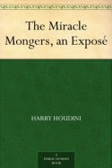 The Miracle Mongers, an Exposé - Harry Houdini