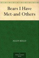 Bears I Have Met-and Others - Allen Kelly