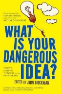 What Is Your Dangerous Idea?: Today's Leading Thinkers on the Unthinkable - John Brockman